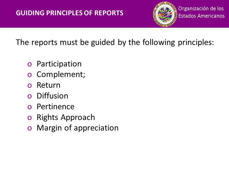 Financiamiento GUIDING PRINCIPLES OF REPORTS The reports must be guided by the following principles: oParticipation oComplement; oReturn oDiffusion oPertinence oRights Approach oMargin of appreciation