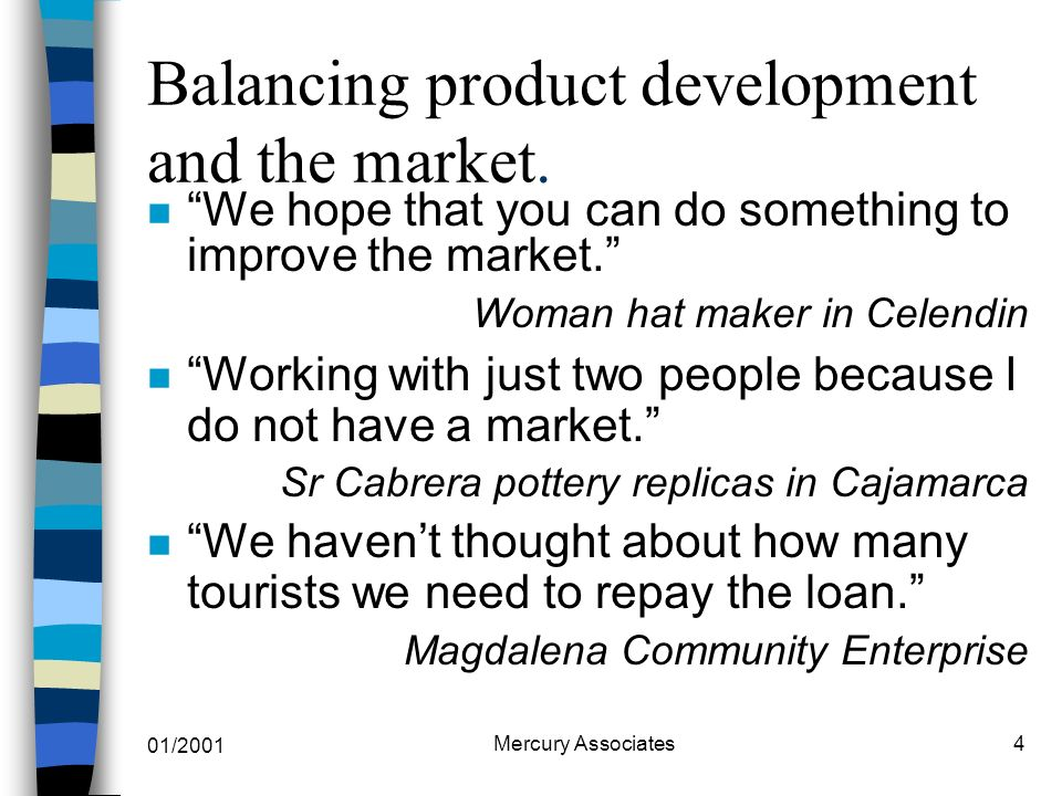 01/2001 Mercury Associates5 Principles n Bottom -up tourism development n Create opportunities for local community income diversification n Based on assessment of near market product for high spending international soft adventure tourism.