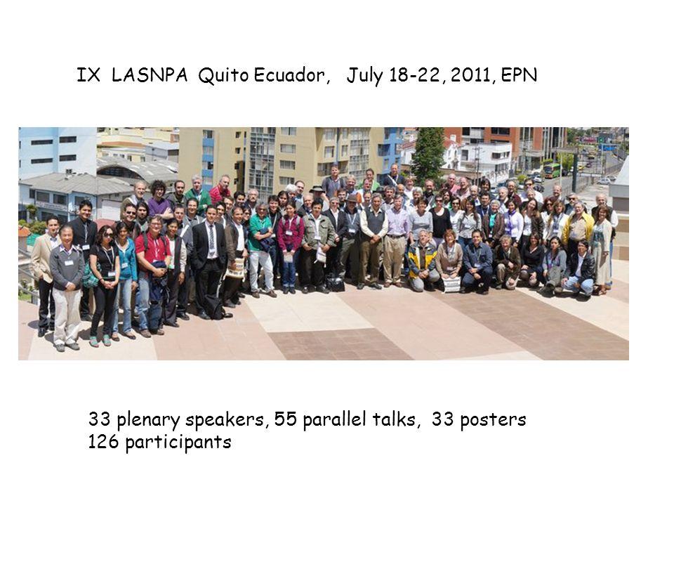 IX LASNPA Quito Ecuador, July 18-22, 2011, EPN 33 plenary speakers, 55 parallel talks, 33 posters 126 participants