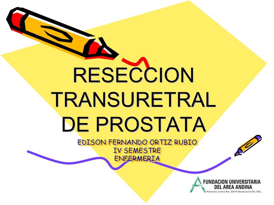 EDISON FERNANDO ORTIZ RUBIO IV SEMESTRE ENFERMERIA RESECCIONTRANSURETRAL DE PROSTATA
