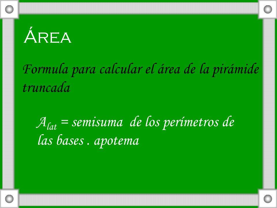 Área Formula para calcular el área de la pirámide truncada A lat = semisuma de los perímetros de las bases. apotema
