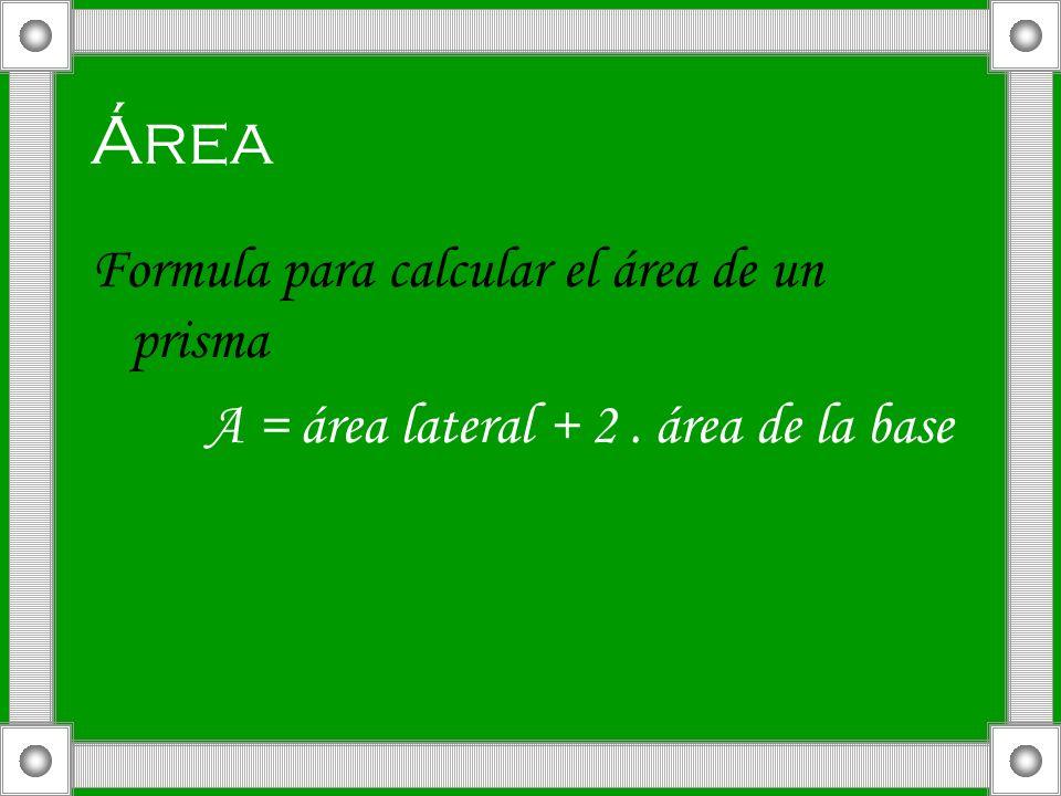 Área Formula para calcular el área de un prisma A = área lateral + 2. área de la base