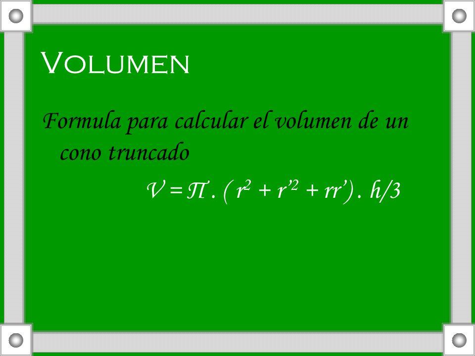 Volumen Formula para calcular el volumen de un cono truncado V = Π. ( r 2 + r 2 + rr). h/3