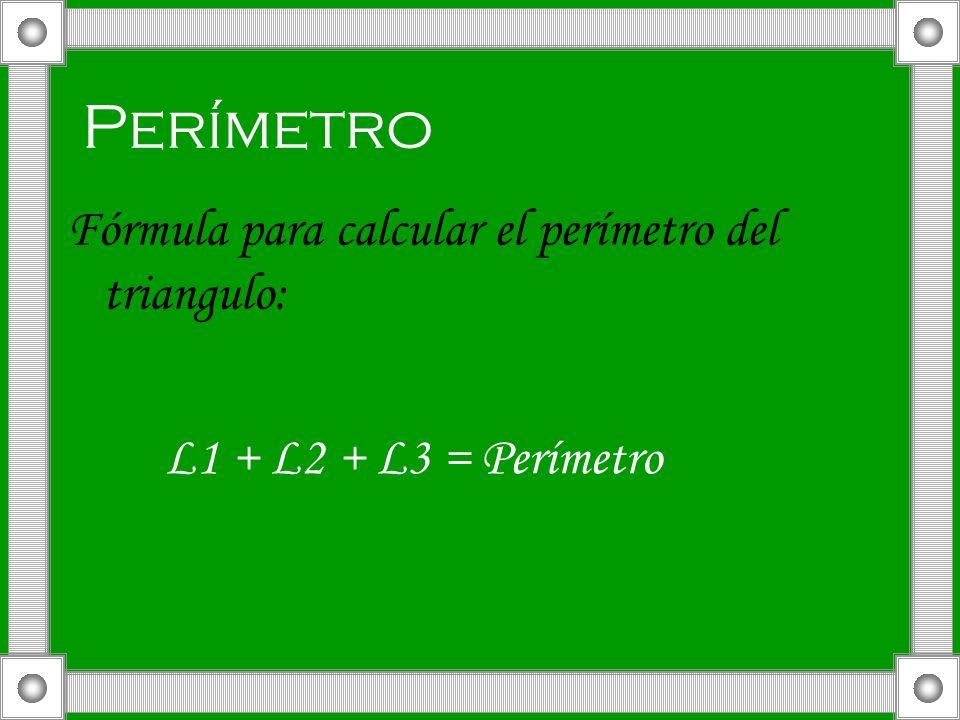Perímetro Fórmula para calcular el perímetro del triangulo: L1 + L2 + L3 = Perímetro