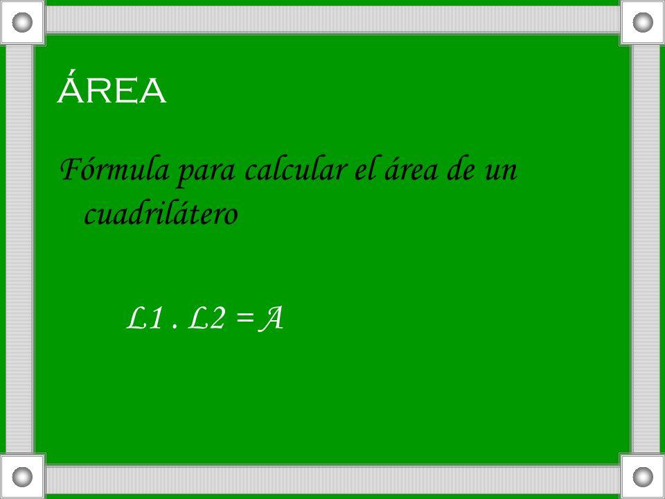 área Fórmula para calcular el área de un cuadrilátero L1. L2 = A