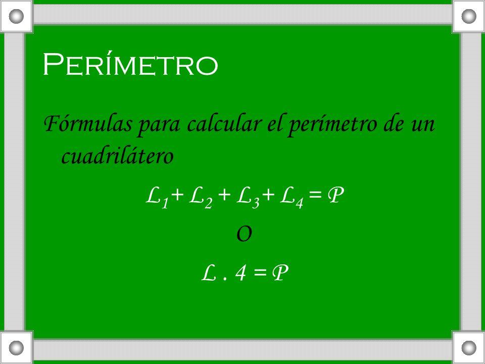 Perímetro Fórmulas para calcular el perímetro de un cuadrilátero L 1 + L 2 + L 3 + L 4 = P O L. 4 = P
