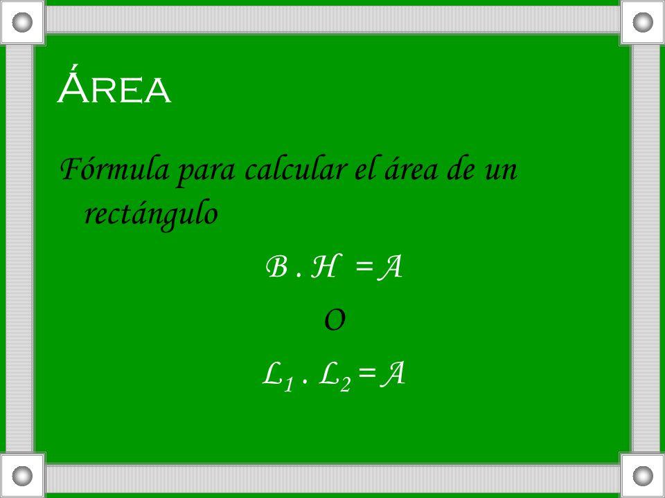 Área Fórmula para calcular el área de un rectángulo B. H = A O L 1. L 2 = A