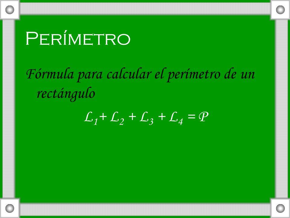 Perímetro Fórmula para calcular el perímetro de un rectángulo L 1 + L 2 + L 3 + L 4 = P