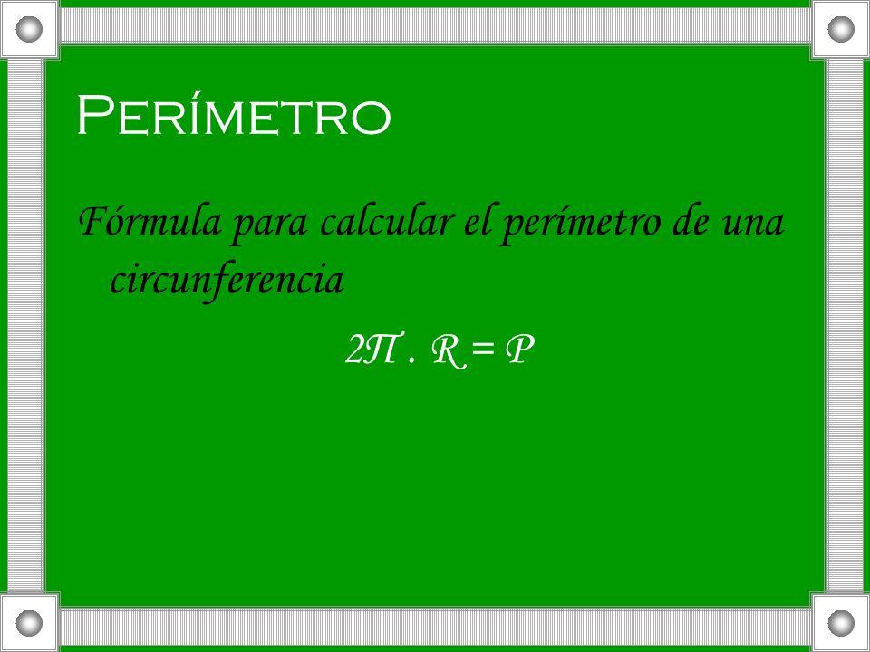 Perímetro Fórmula para calcular el perímetro de una circunferencia 2Π. R = P
