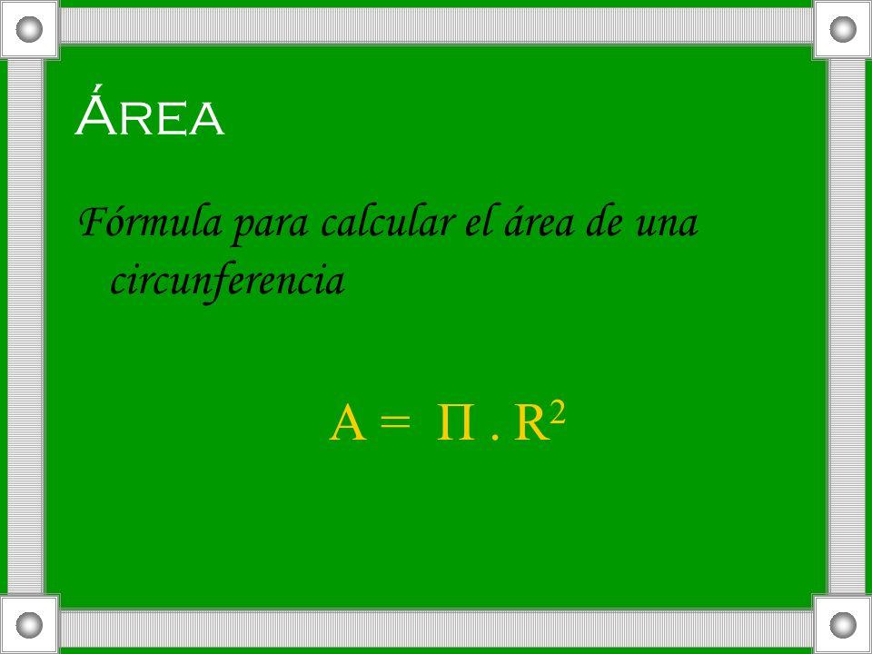 Área Fórmula para calcular el área de una circunferencia A = П. R 2