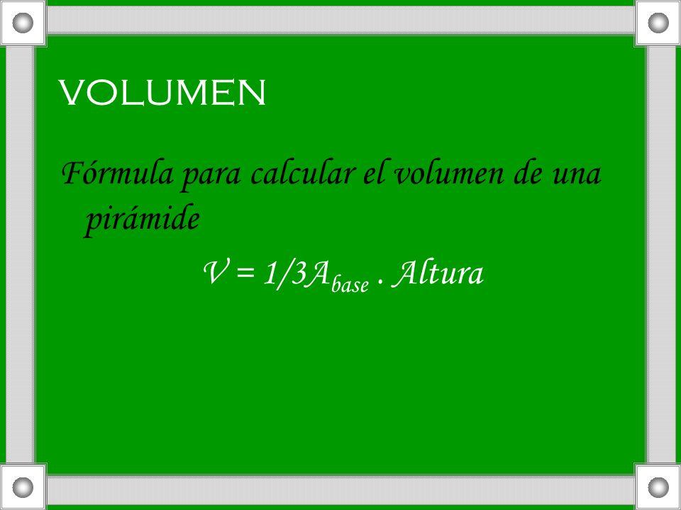 volumen Fórmula para calcular el volumen de una pirámide V = 1/3A base. Altura
