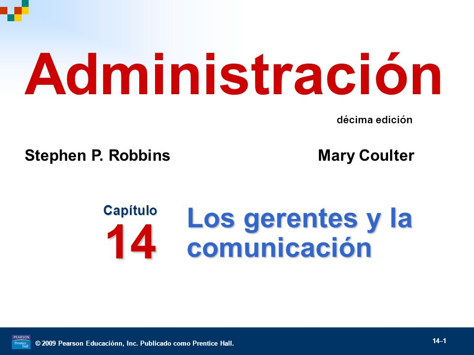 © 2009 Pearson Educaciónn, Inc. Publicado como Prentice Hall. 14–1 Los gerentes y la comunicación Capítulo 14 Administración Stephen P. Robbins Mary C