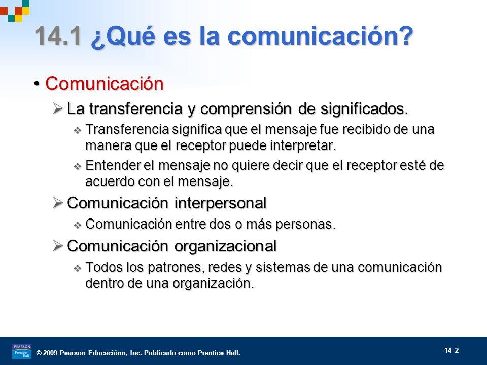 © 2009 Pearson Educaciónn, Inc. Publicado como Prentice Hall. 14–2 14.1 ¿Qué es la comunicación? ComunicaciónComunicación La transferencia y comprensi