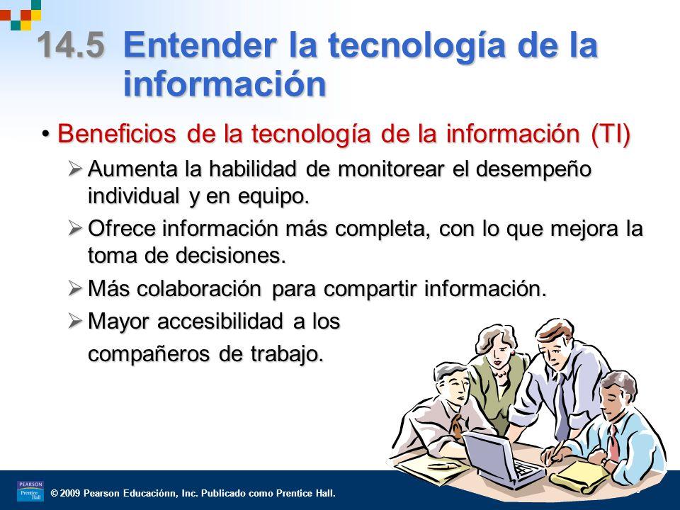 © 2009 Pearson Educaciónn, Inc. Publicado como Prentice Hall. 14–26 14.5 Entender la tecnología de la información Beneficios de la tecnología de la in