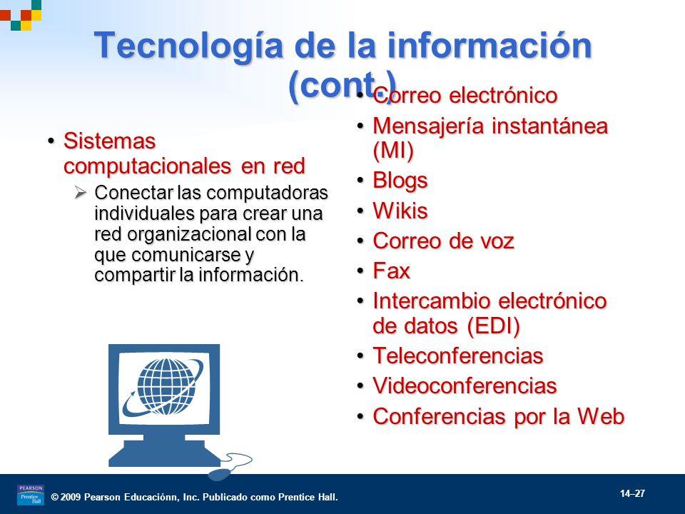 © 2009 Pearson Educaciónn, Inc. Publicado como Prentice Hall. 14–27 Tecnología de la información (cont.) Sistemas computacionales en redSistemas compu