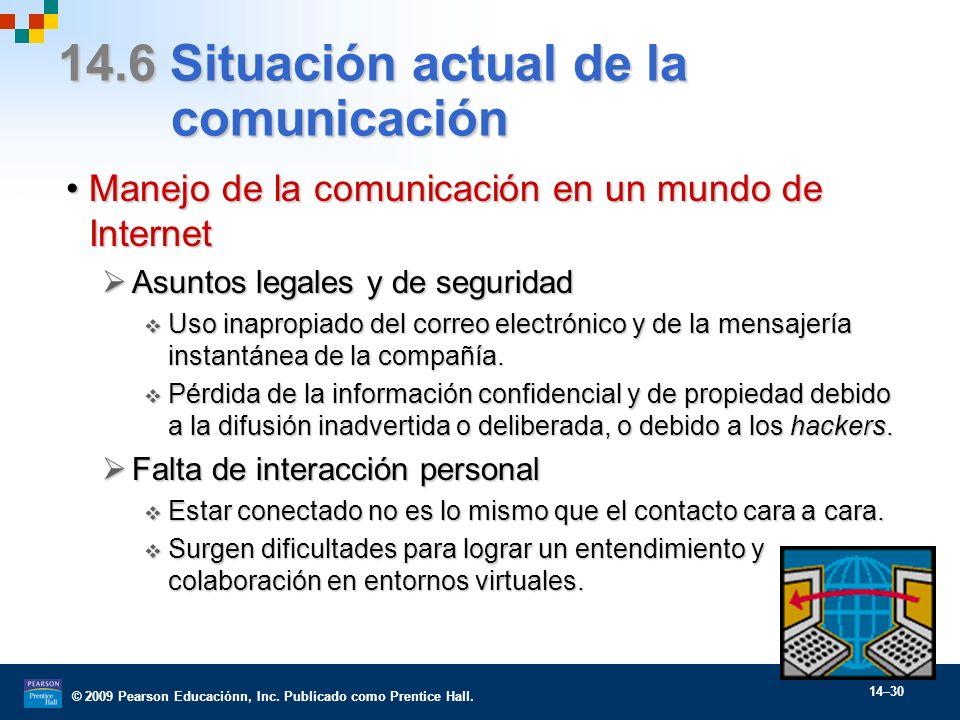 © 2009 Pearson Educaciónn, Inc. Publicado como Prentice Hall. 14–30 14.6 Situación actual de la comunicación Manejo de la comunicación en un mundo de