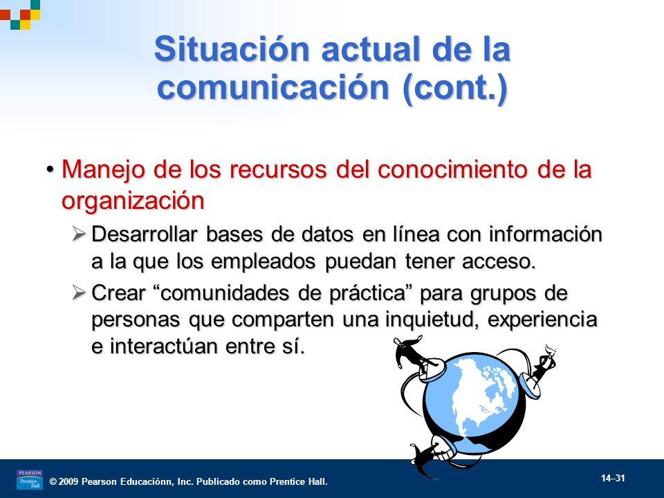 © 2009 Pearson Educaciónn, Inc. Publicado como Prentice Hall. 14–31 Situación actual de la comunicación (cont.) Manejo de los recursos del conocimient