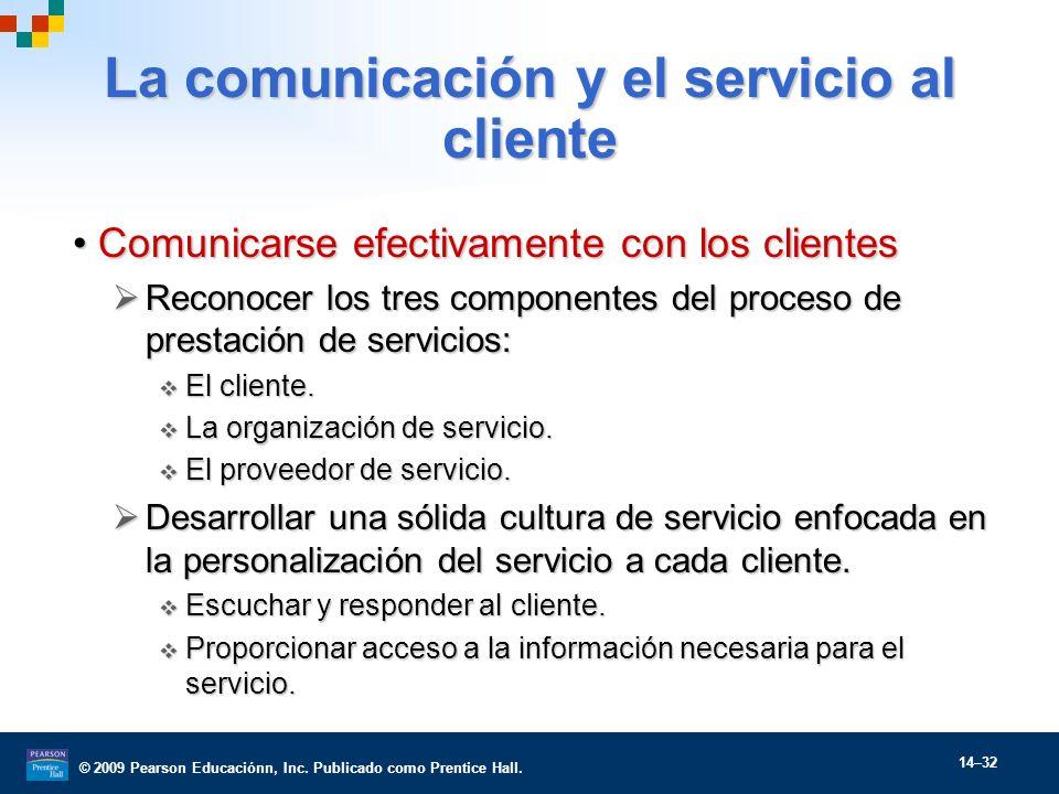 © 2009 Pearson Educaciónn, Inc. Publicado como Prentice Hall. 14–32 La comunicación y el servicio al cliente Comunicarse efectivamente con los cliente