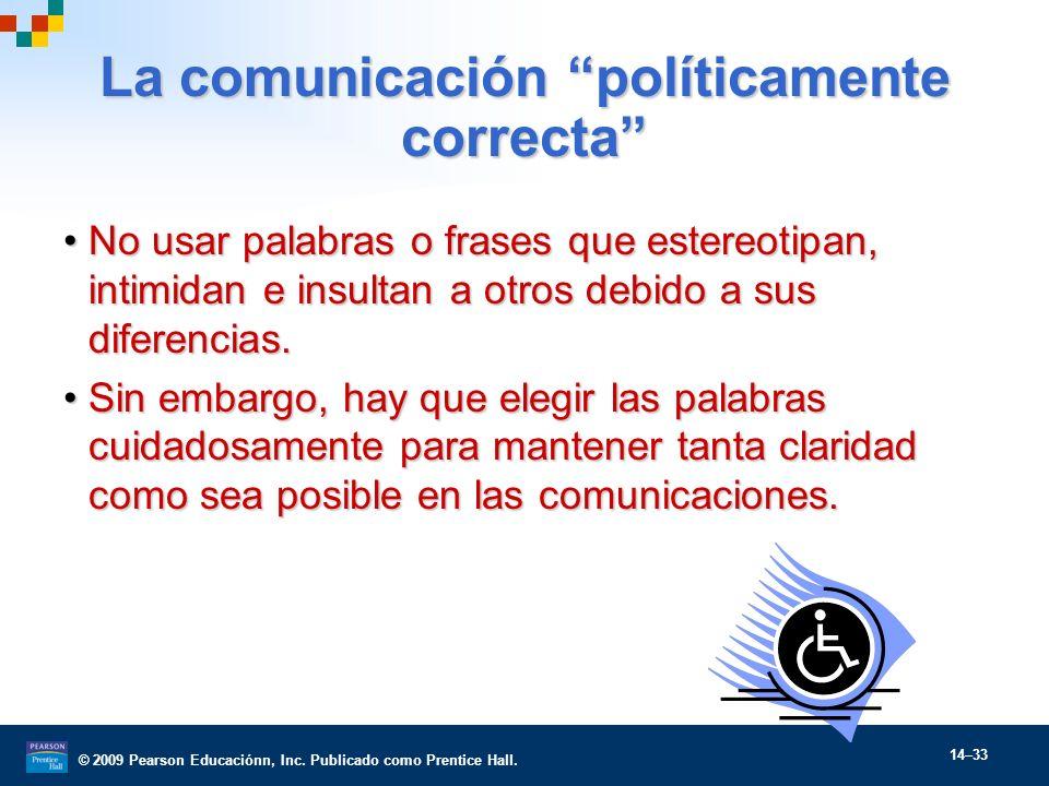 © 2009 Pearson Educaciónn, Inc. Publicado como Prentice Hall. 14–33 La comunicación políticamente correcta No usar palabras o frases que estereotipan,