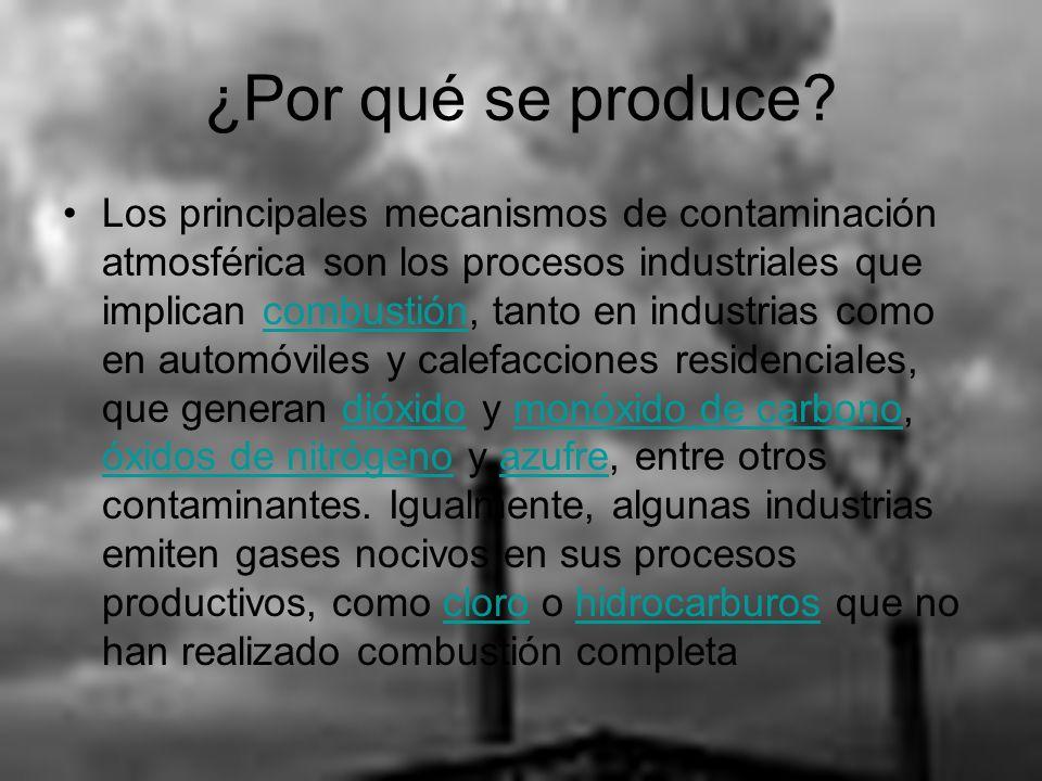 ¿Por qué se produce? Los principales mecanismos de contaminación atmosférica son los procesos industriales que implican combustión, tanto en industria