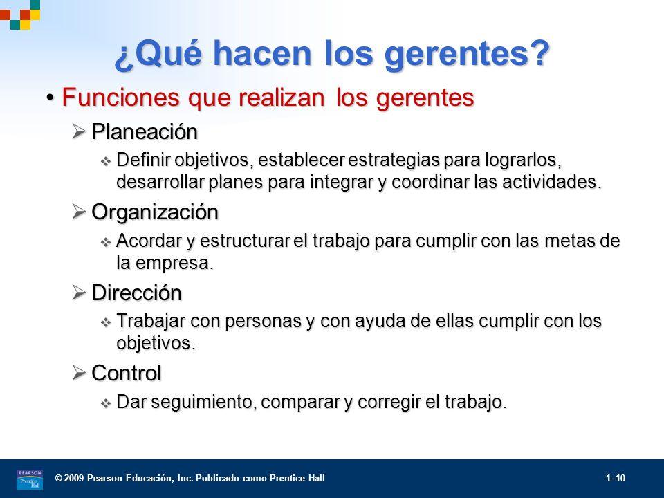 © 2009 Pearson Educación, Inc. Publicado como Prentice Hall 1–10 ¿Qué hacen los gerentes? Funciones que realizan los gerentesFunciones que realizan lo