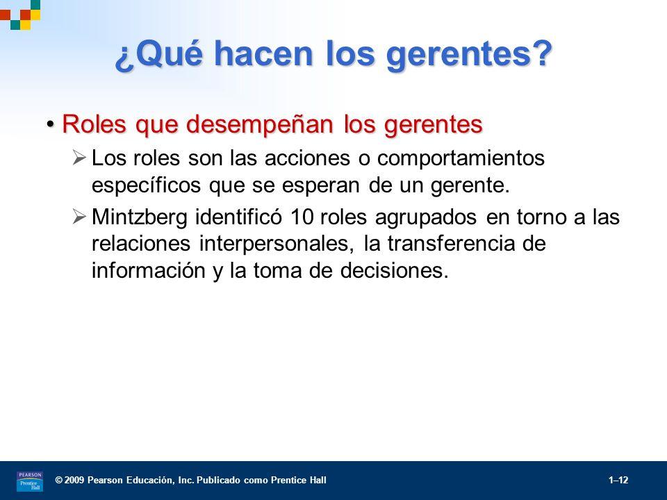 © 2009 Pearson Educación, Inc. Publicado como Prentice Hall 1–12 ¿Qué hacen los gerentes? Roles que desempeñan los gerentesRoles que desempeñan los ge