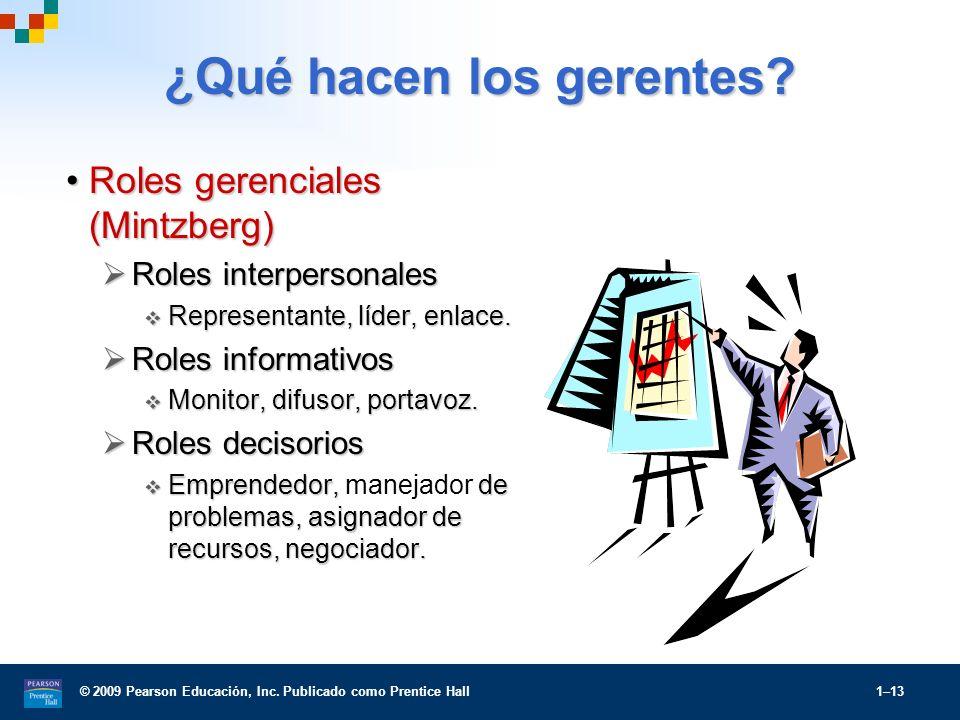 © 2009 Pearson Educación, Inc. Publicado como Prentice Hall 1–13 ¿Qué hacen los gerentes? Roles gerenciales (Mintzberg)Roles gerenciales (Mintzberg) R