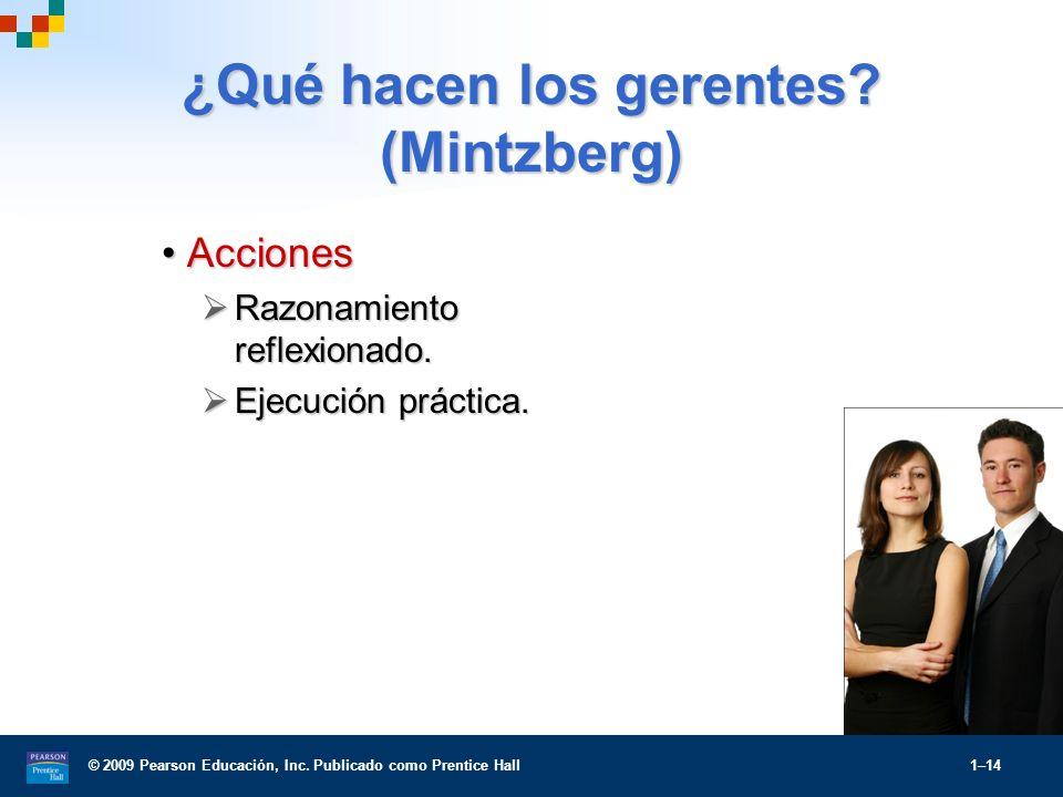 © 2009 Pearson Educación, Inc. Publicado como Prentice Hall 1–14 ¿Qué hacen los gerentes? (Mintzberg) AccionesAcciones Razonamiento reflexionado. Razo