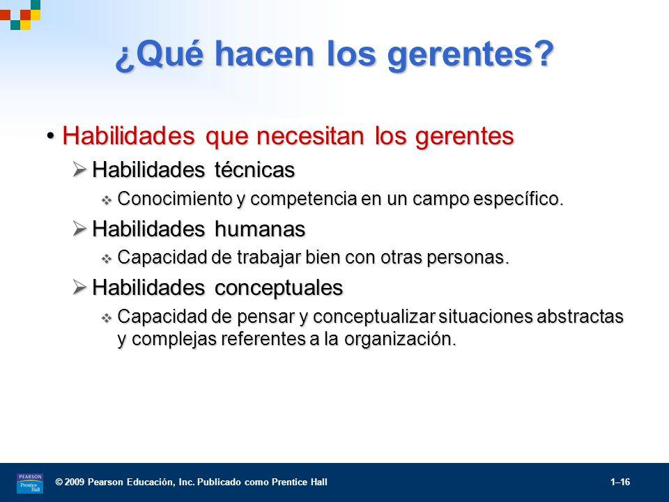© 2009 Pearson Educación, Inc. Publicado como Prentice Hall 1–16 ¿Qué hacen los gerentes? Habilidades que necesitan los gerentesHabilidades que necesi