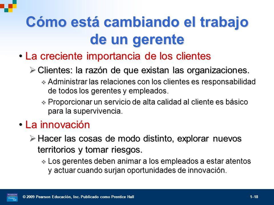 © 2009 Pearson Educación, Inc. Publicado como Prentice Hall 1–18 Cómo está cambiando el trabajo de un gerente La creciente importancia de los clientes