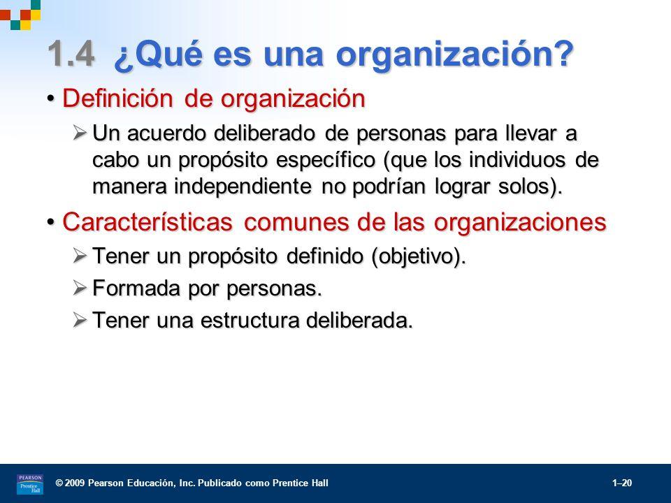 © 2009 Pearson Educación, Inc. Publicado como Prentice Hall 1–20 1.4 ¿Qué es una organización? Definición de organizaciónDefinición de organización Un