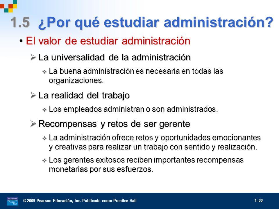 © 2009 Pearson Educación, Inc. Publicado como Prentice Hall 1–22 1.5 ¿Por qué estudiar administración? El valor de estudiar administraciónEl valor de