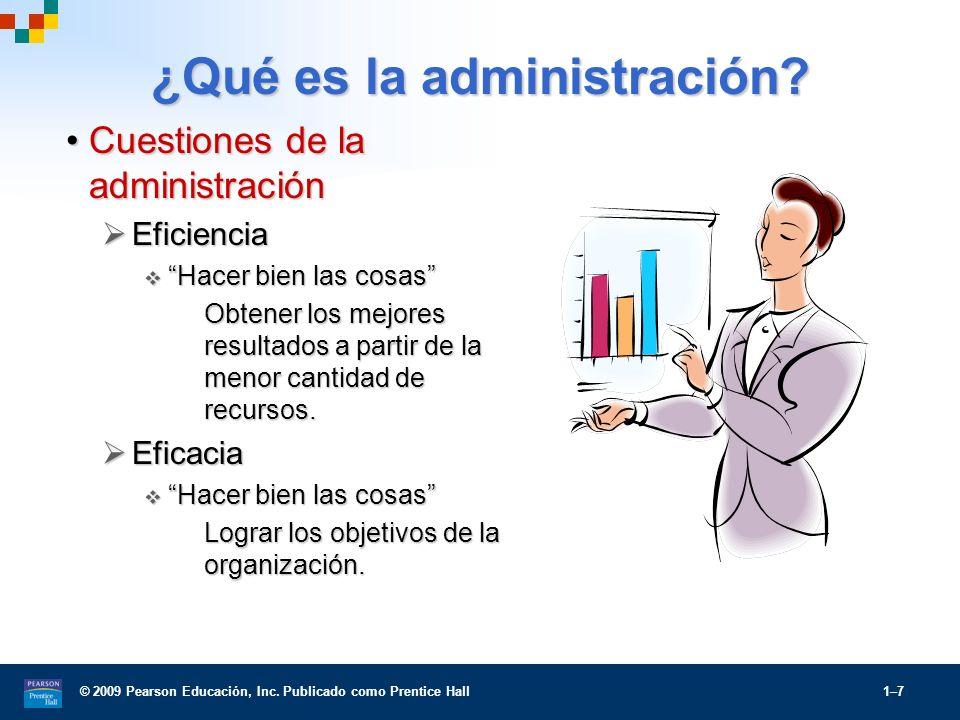 © 2009 Pearson Educación, Inc. Publicado como Prentice Hall 1–7 ¿Qué es la administración? Cuestiones de la administraciónCuestiones de la administrac