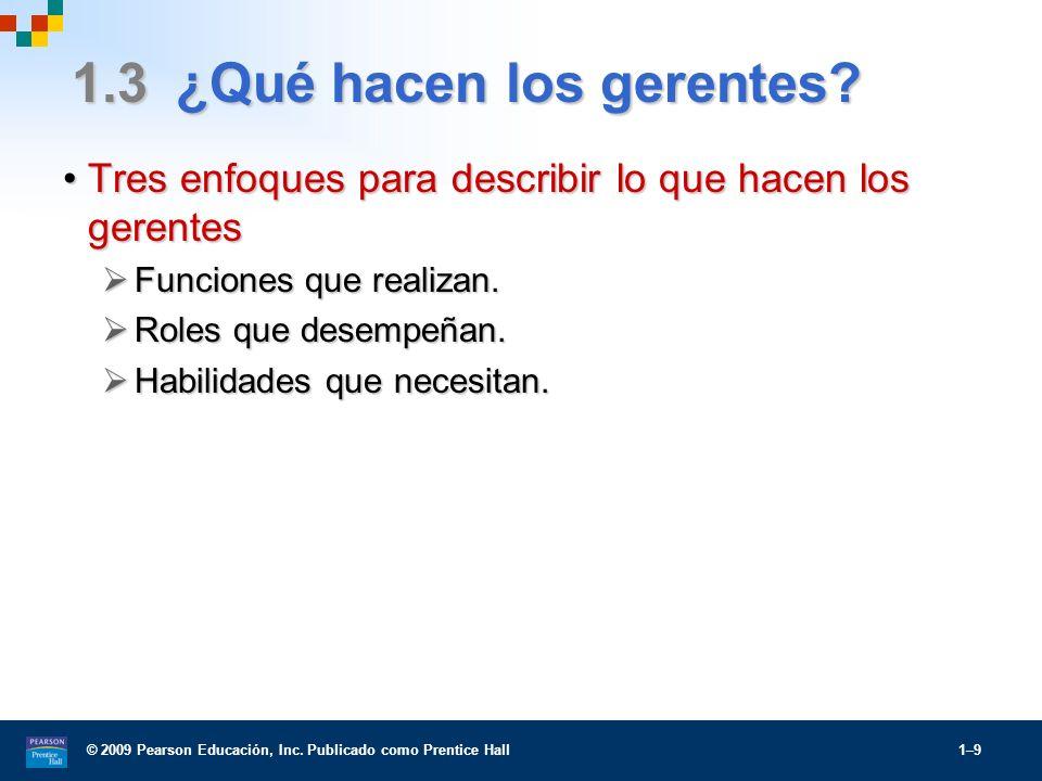 © 2009 Pearson Educación, Inc. Publicado como Prentice Hall 1–9 1.3 ¿Qué hacen los gerentes? Tres enfoques para describir lo que hacen los gerentesTre
