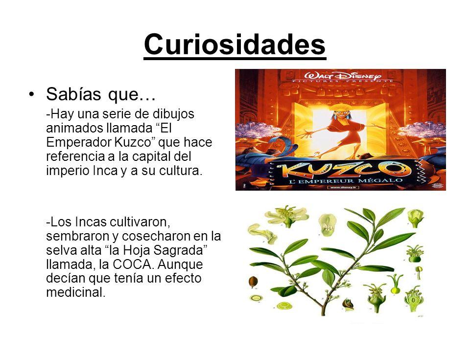 Curiosidades Sabías que… -Hay una serie de dibujos animados llamada El Emperador Kuzco que hace referencia a la capital del imperio Inca y a su cultur