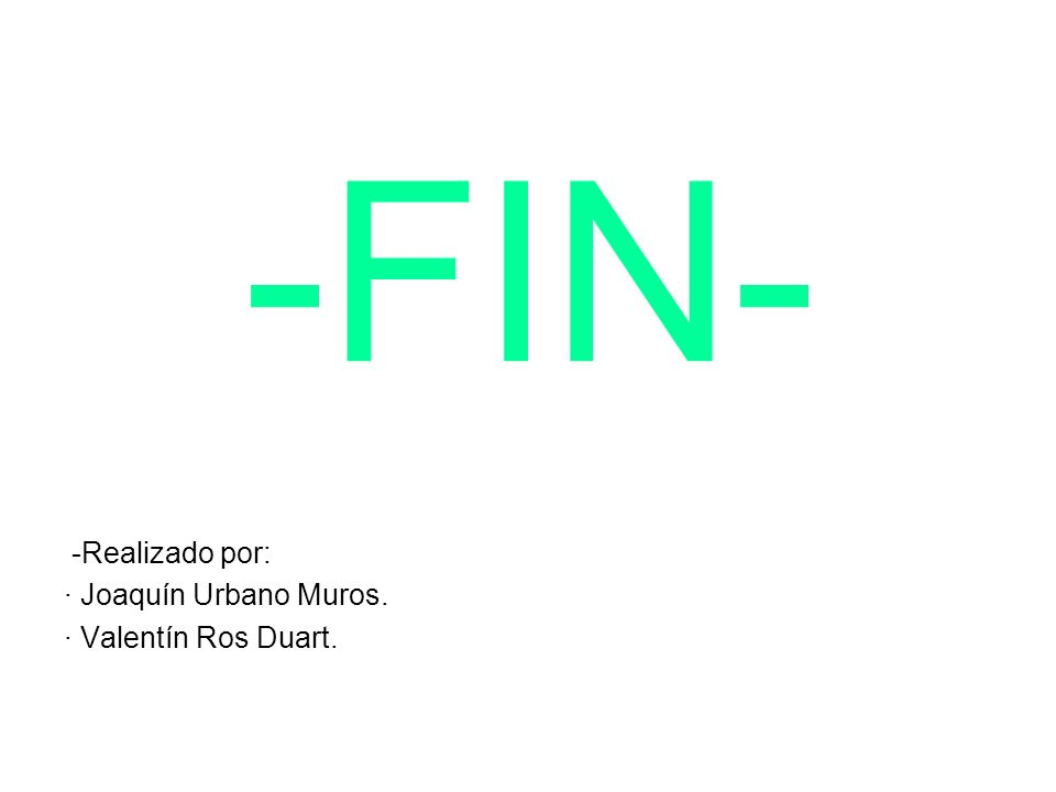 -FIN- -Realizado por: · Joaquín Urbano Muros. · Valentín Ros Duart.