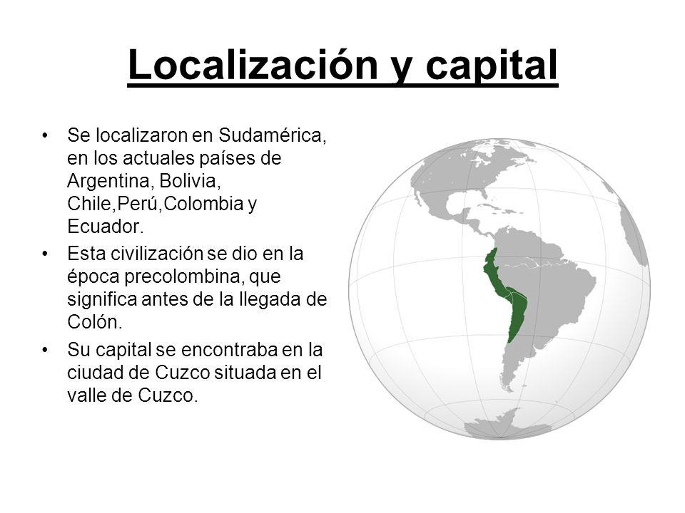 Localización y capital Se localizaron en Sudamérica, en los actuales países de Argentina, Bolivia, Chile,Perú,Colombia y Ecuador. Esta civilización se