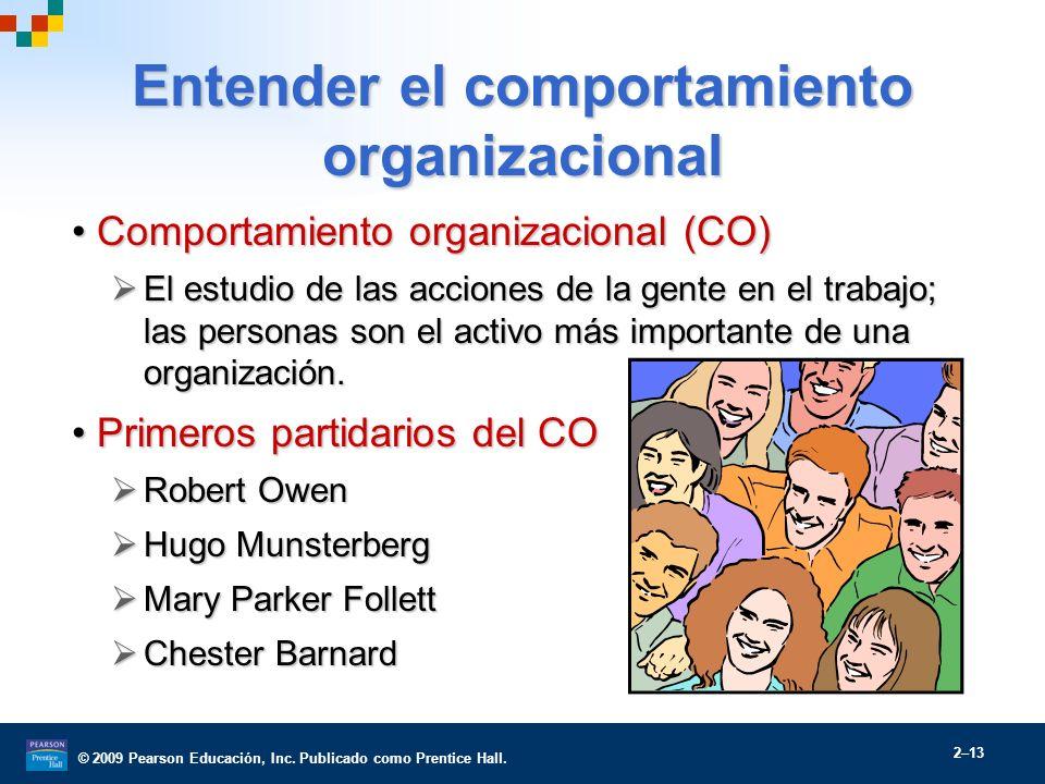 © 2009 Pearson Educación, Inc. Publicado como Prentice Hall. 2–13 Entender el comportamiento organizacional Comportamiento organizacional (CO)Comporta