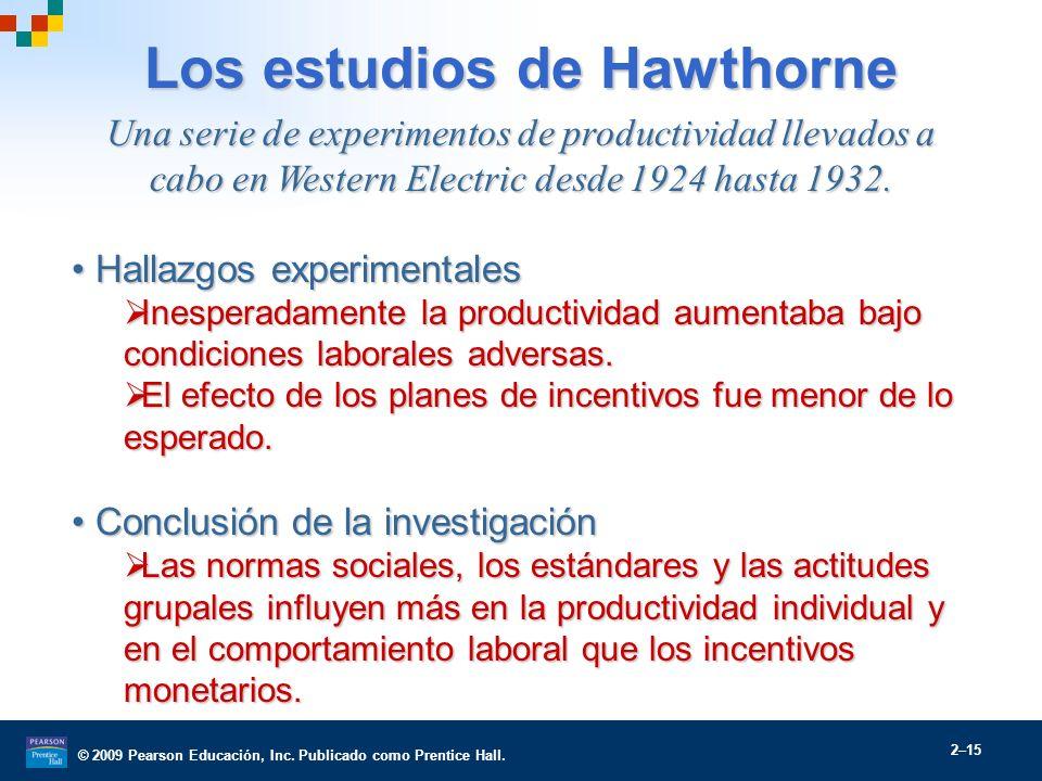 © 2009 Pearson Educación, Inc. Publicado como Prentice Hall. 2–15 Una serie de experimentos de productividad llevados a cabo en Western Electric desde
