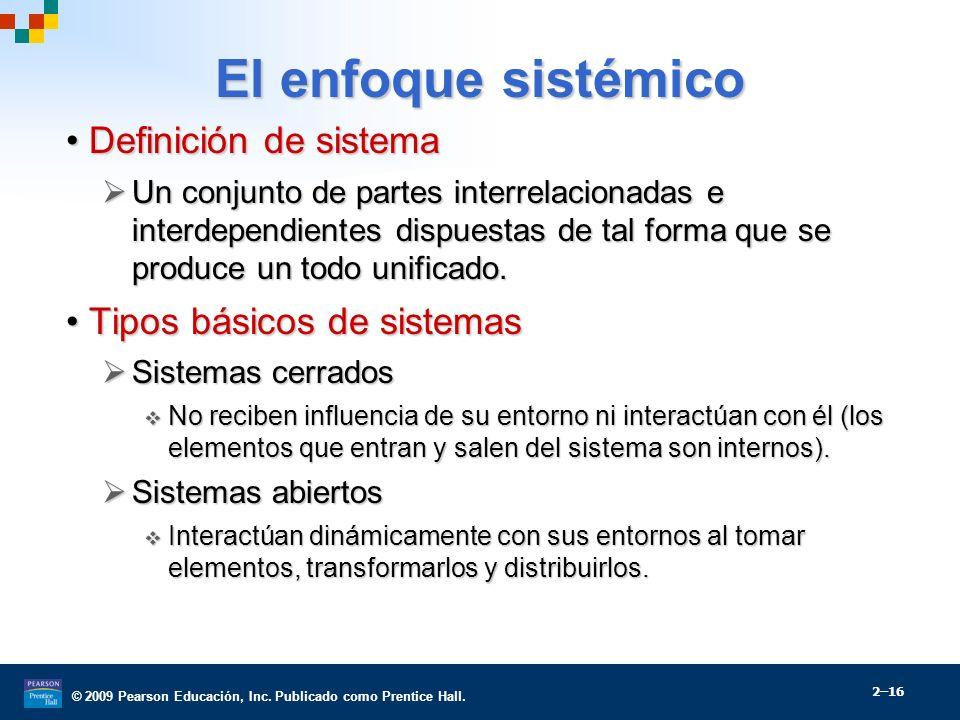 © 2009 Pearson Educación, Inc. Publicado como Prentice Hall. El enfoque sistémico Definición de sistemaDefinición de sistema Un conjunto de partes int