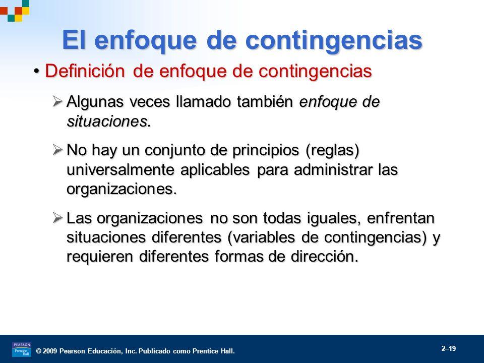 © 2009 Pearson Educación, Inc. Publicado como Prentice Hall. 2–19 El enfoque de contingencias Definición de enfoque de contingenciasDefinición de enfo