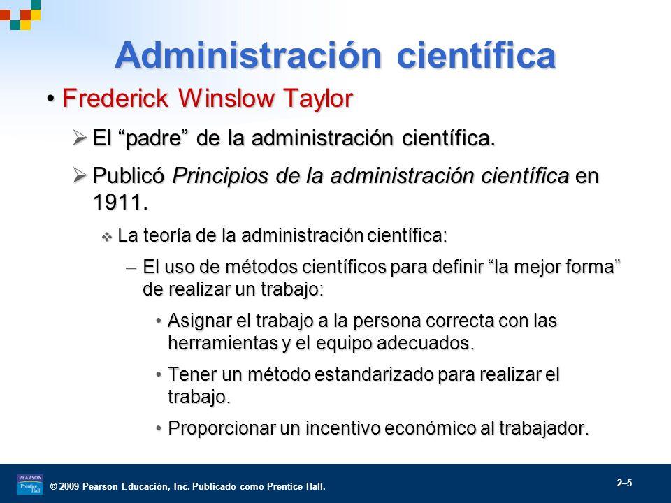 © 2009 Pearson Educación, Inc. Publicado como Prentice Hall. 2–5 Administración científica Frederick Winslow TaylorFrederick Winslow Taylor El padre d