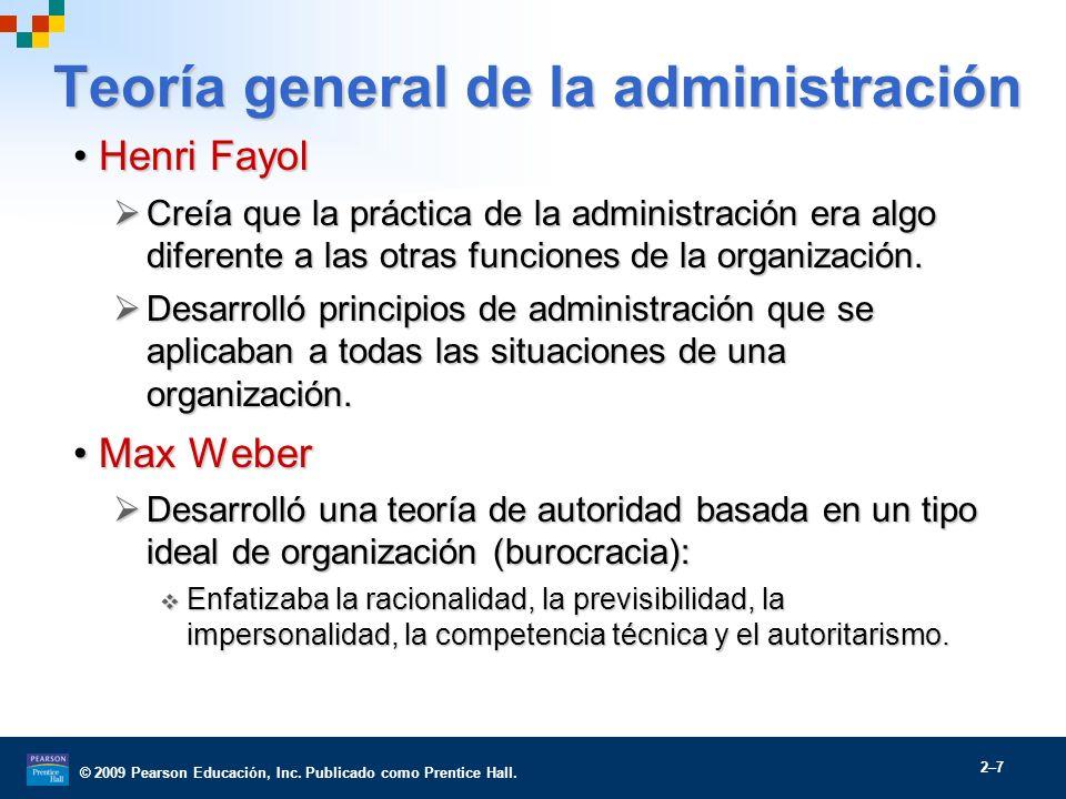 © 2009 Pearson Educación, Inc. Publicado como Prentice Hall. 2–7 Teoría general de la administración Henri FayolHenri Fayol Creía que la práctica de l