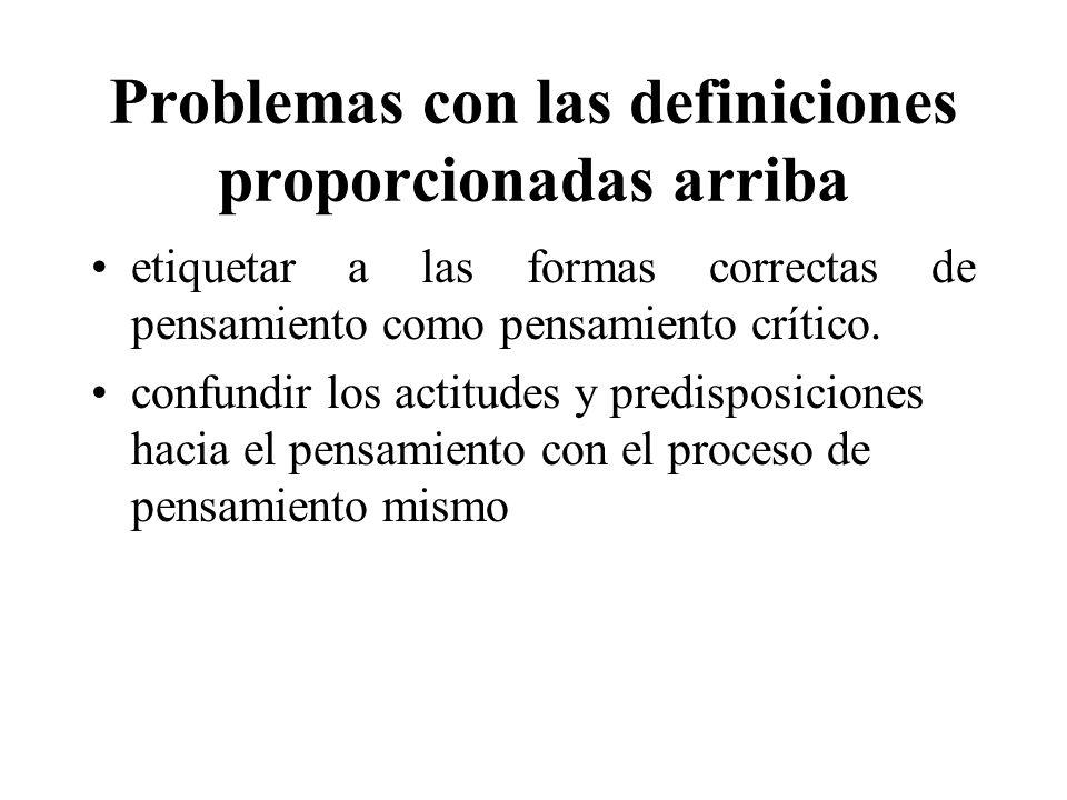 Problemas con las definiciones proporcionadas arriba etiquetar a las formas correctas de pensamiento como pensamiento crítico. confundir los actitudes
