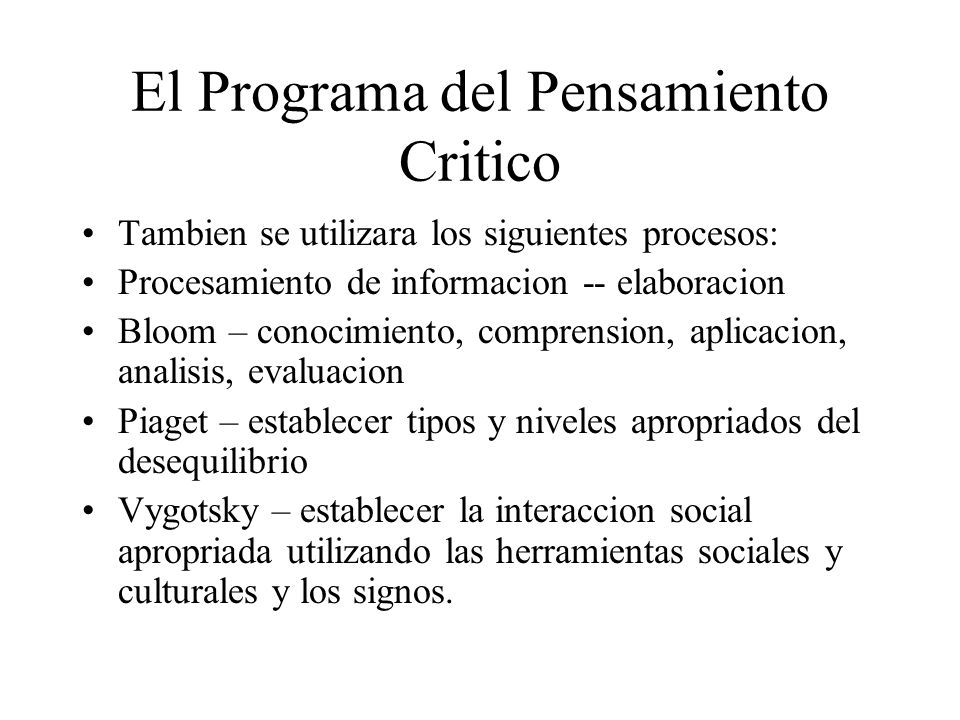 El Programa del Pensamiento Critico Tambien se utilizara los siguientes procesos: Procesamiento de informacion -- elaboracion Bloom – conocimiento, co