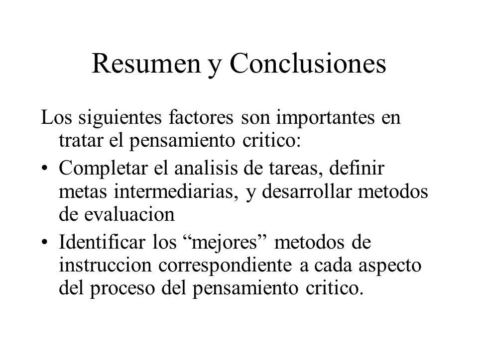 Resumen y Conclusiones Los siguientes factores son importantes en tratar el pensamiento critico: Completar el analisis de tareas, definir metas interm