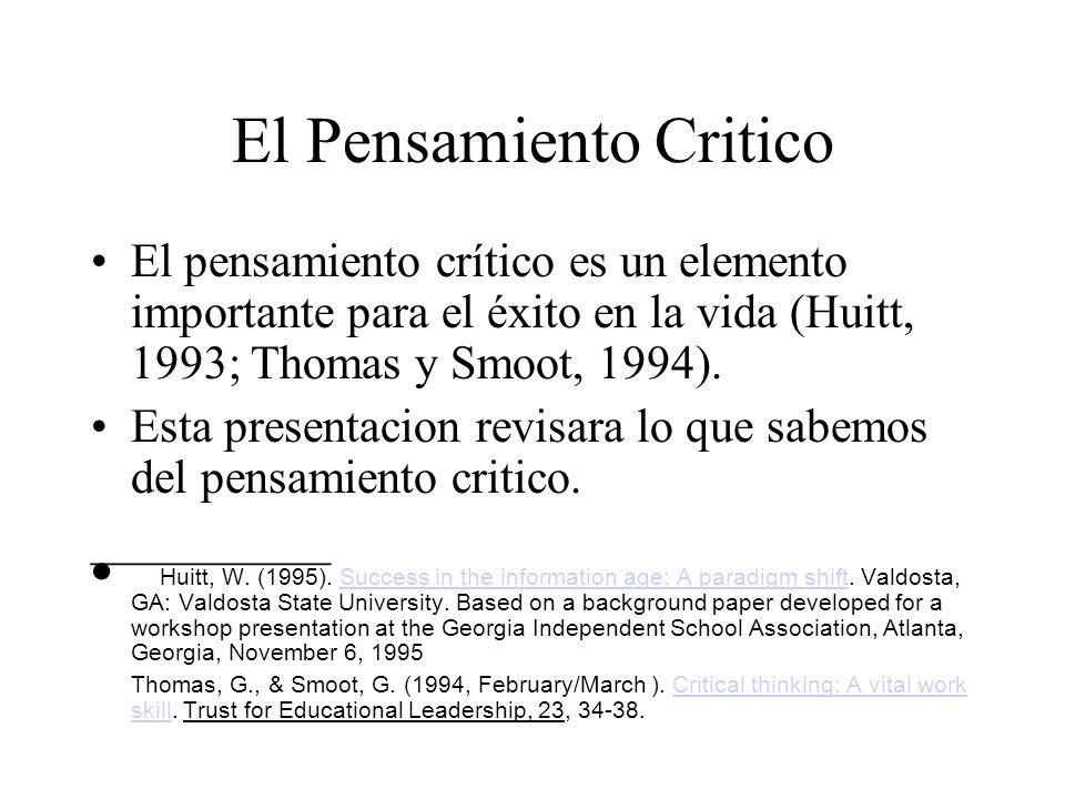 El Pensamiento Critico El pensamiento crítico es un elemento importante para el éxito en la vida (Huitt, 1993; Thomas y Smoot, 1994). Esta presentacio