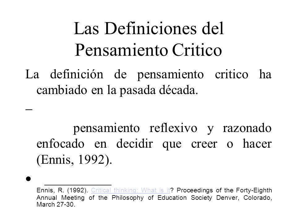 Las Definiciones del Pensamiento Critico La definición de pensamiento critico ha cambiado en la pasada década. pensamiento reflexivo y razonado enfoca