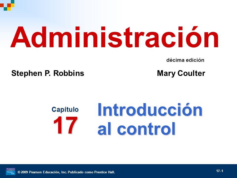 © 2009 Pearson Educación, Inc. Publicado como Prentice Hall. 17–1 Introducción al control Capítulo 17 Administración Stephen P. Robbins Mary Coulter d