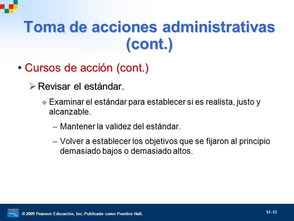 © 2009 Pearson Educación, Inc. Publicado como Prentice Hall. 17–13 Toma de acciones administrativas (cont.) Cursos de acción (cont.)Cursos de acción (